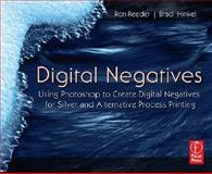 Digital Negatives : Using Photoshop to Create Digital Negatives for Silver and Alternative Process Printing, Hinkel, Brad and Reeder, Ron, 0240808541