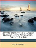 Lettere Inedite Di Giacomo Leopardi, E Di Altri A'suoi Parenti E a Lui, Giacomo Leopardi, 1148598545