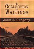 A Collection of Writings, John R. Gregory, 1479708542