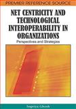 Net Centricity and Technological Interoperability in Organizations : Perspectives and Strategies, Ghosh, Supriya, 1605668540