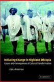 Initiating Change in Highland Ethiopia : The Causes and Consequences of Cultural Transformation, Freeman, Dena, 0521818540