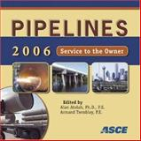 Pipelines 2006 : Service to the Owner, Alan Atalah and Armand Tremblay (editors), 0784408548