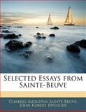 Selected Essays from Sainte-Beuve, Charles Augustin Sainte-Beuve and John Robert Effinger, 1141798549