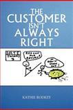 The Customer Isn't Always Right, Kathie Rodkey, 1477268545