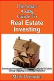 The Smart and Easy Guide to Real Estate Investing: Investment Strategies and Business Analysis to Make Money Flipping and Renting Properties, Mark Dennison, 1493558544