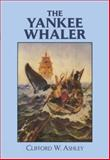 The Yankee Whaler, Clifford W. Ashley, 0486268543