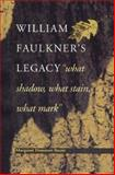 William Faulkner's Legacy : What Shadow, What Stain, What Mark, Bauer, Margaret Donovan, 081302854X