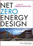 Net Zero Energy Design : A Guide for Commercial Architecture, Hootman, Thomas, 1118018540