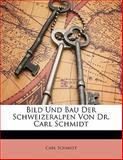 Bild und Bau der Schweizeralpen Von Dr Carl Schmidt, Carl Schmidt, 1141478544