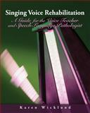Singing Voice Rehabilitation : A Guide for the Voice Teacher and Speech-Language Pathologist, Wicklund, Karen, 143543854X