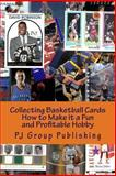Collecting Basketball Cards, Pj Group Publishing, 1491018542