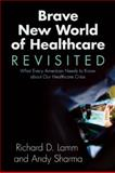 Brave New World of Healthcare Revisited, Andy Sharma and Richard Lamm, 1555918549