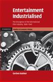 Entertainment Industrialised : The Emergence of the International Film Industry, 1890-1940, Bakker, Gerben, 0521898544