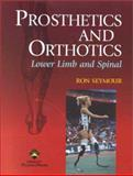 Prosthetics and Orthotics : Lower Limb and Spinal, Seymour, Ron, 0781728541
