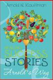 Healing Success Stories from Arnold's Way, Arnold Kauffman, 1500148547