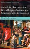 Animal Sacrifice in Ancient Greek Religion, Judaism, and Christianity, 100 BC to AD 200, Petropoulou, Maria-Zoe, 0199218544
