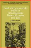 Death and the Metropolis : Studies in the Demographic History of London, 1670-1830, Landers, John, 052102854X