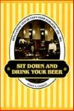 Sit down and Drink Your Beer : Regulating Vancouver's Beer Parlours, 1925-1954, Campbell, Robert A., 0802048544
