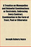 A Treatise on Monopolies and Unlawful Combinations or Restraints, Embracing Every Contract, Combination in the Form of Trust, Pool or Otherwise, Joseph Asbury Joyce, 1154878546