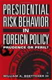 Presidential Risk Behavior in Foreign Policy : Prudence or Peril?, Boettcher, William A., 1403968543