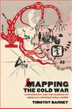 Mapping the Cold War, Timothy Barney, 1469618540