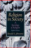 Religion in Society : A Sociology of Religion- (Value Pack W/MySearchLab), Johnson and Johnstone, Ronald L., 0205678548