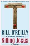 Killing Jesus, Bill O'Reilly and Martin Dugard, 0805098542