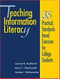 Teaching Information Literacy : 35 Practical, Standards-Based Exercises for College Students, Burkhardt, Joanna M. and MacDonald, Mary C., 0838908543