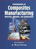 Fundamentals of Composites Manufacturing : Materials, Methods and Applications, Strong, A. Brent, 0872638545