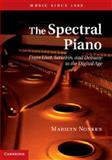 The Spectral Piano : From Liszt, Scriabin, and Debussy to the Digital Age, Marilyn Nonken, 1107018544