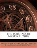The Table Talk of Martin Luther, Martin Luther and William Hazlitt, 1145638546
