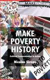 Make Poverty History : Political Communication in Action, Sireau, Nick and Sireau, Nicolas, 0230218555