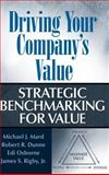 Driving Your Company's Value : Strategic Benchmarking for Value, Mard, Michael J. and Dunne, Robert R., 0471648558