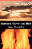 Between Heaven and Hell, Bruce W. Durbin, 0595258557