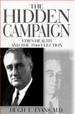 The Hidden Campaign : FDR's Health and the Election of 1944, Evans, Hugh E., 0765608553