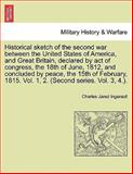 Historical Sketch of the Second War between the United States of America, and Great Britain, Declared by Act of Congress, the 18th of June, 1812, Charles Jared Ingersoll, 1241558558