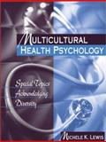 Multicultural Health Psychology : Special Topics Acknowledging Diversity, Lewis, Michele K., 020531855X