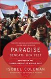 Paradise Beneath Her Feet, Isobel Coleman, 0812978552