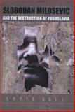 Slobodan Milosevic and the Destruction of Yugoslavia, Sell, Louis, 0822328550
