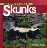 Welcome to the World of Skunks, Diane Swanson, 1551108550