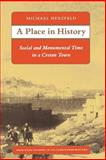 A Place in History : Social and Monumantal Time in a Cretan Town, Herzfeld, Michael, 0691028559