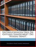 Untersuchungen Ãœber Die Gothaer Handschrift des Herzog Ernst, Friedrich Franz Albert Ahigrimm, 1141478552