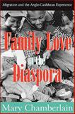 Family Love in the Diaspora : Migration and the Anglo-Caribbean Experience, Chamberlain, Mary, 1412808553