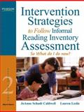 Intervention Strategies to Follow Informal Reading Inventory Assessment : So What Do I Do Now?, Caldwell, JoAnne Schudt and Leslie, Lauren, 0205608558