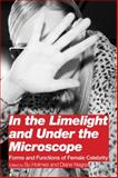 In the Limelight and under the Microscope : Forms and Functions of Female Celebrity, Negra, Diane, 0826438555