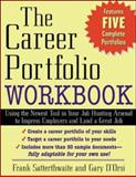 The Career Portfolio : Using the Newest Tool in Your Job-Hunting Arsenal to Impress Employers and Land a Great Job, Satterthwaite, Frank and D'Orsi, Gary, 007140855X