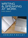 Writing and Speaking at Work, Bailey, Edward P., 0136088554