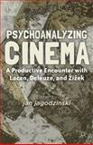 Psychoanalyzing Cinema : A Productive Encounter with Lacan, Deleuze, and Zizek, , 0230338550