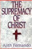 The Supremacy of Christ, Ajith Fernando, 089107855X