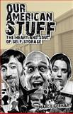 Our American Stuff: the Heart and Soul of Self Storage, Marcy Gerhart, 1466338555